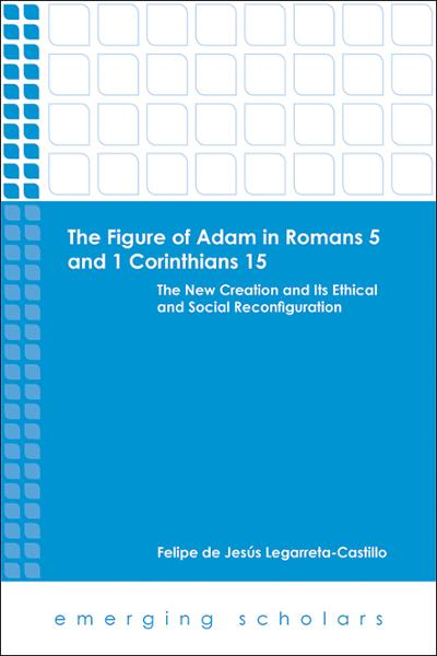 The Figure of Adam in Romans 5 and 1 Corinthians 15: The New Creation and Its Ethical and Social Reconfiguration