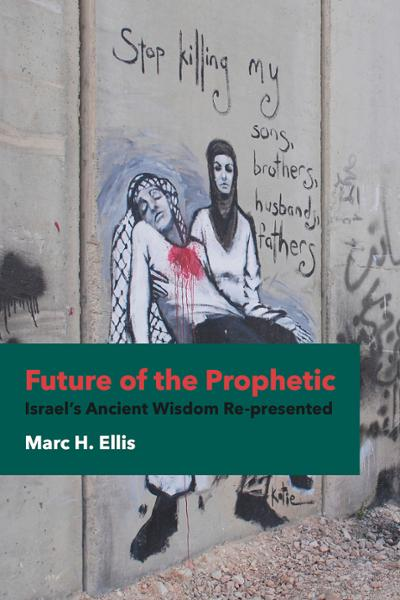 Future of the Prophetic: Israel's Ancient Wisdom Re-presented