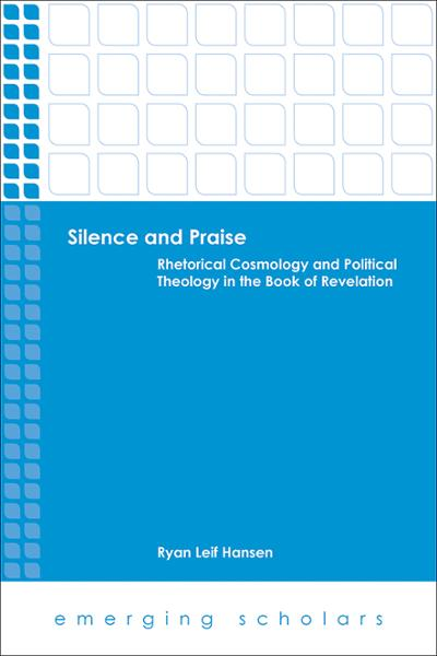 Silence and Praise: Rhetorical Cosmology and Political Theology in the Book of Revelation