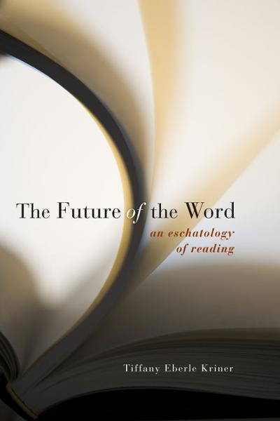The Future of the Word: An Eschatology of Reading