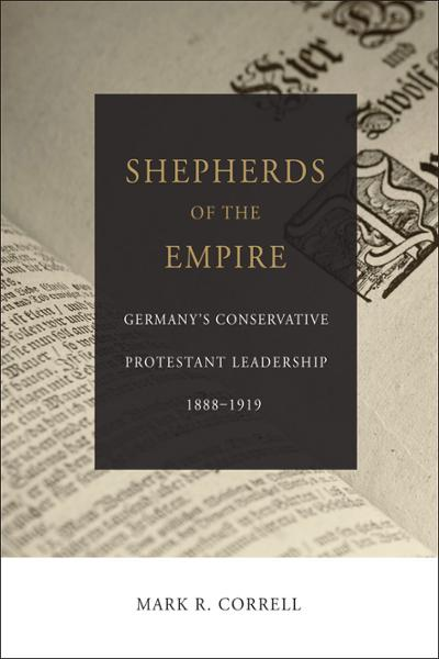 Shepherds of the Empire: Germany's Conservative Protestant Leadership 1888-1919