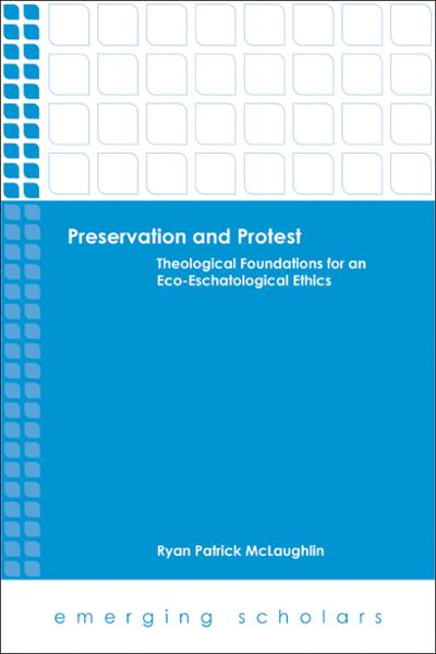 Preservation and Protest: Theological Foundations for an Eco-Eschatological Ethics