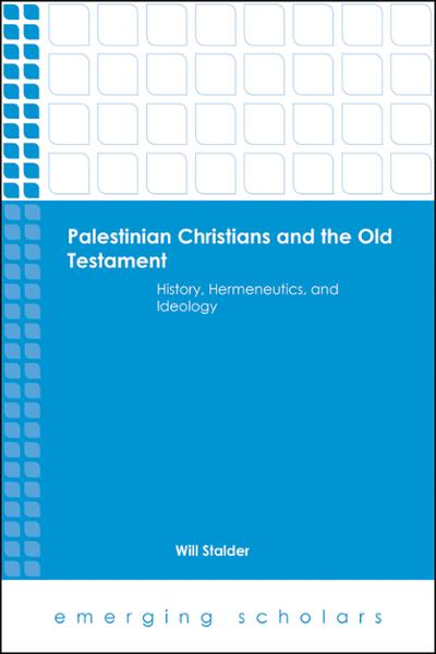 Palestinian Christians and the Old Testament: History, Hermeneutics, and Ideology