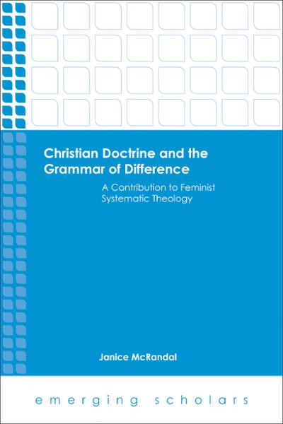 Christian Doctrine and the Grammar of Difference: A Contribution to Feminist Systematic Theology