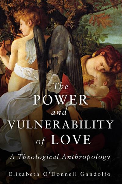 The Power and Vulnerability of Love: A Theological Anthropology