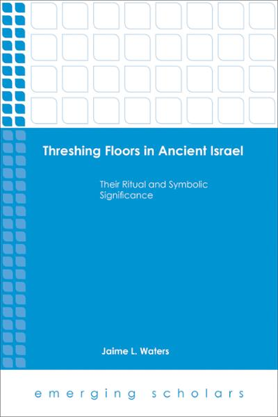 Threshing Floors In Ancient Israel: Their Ritual and Symbolic Significance