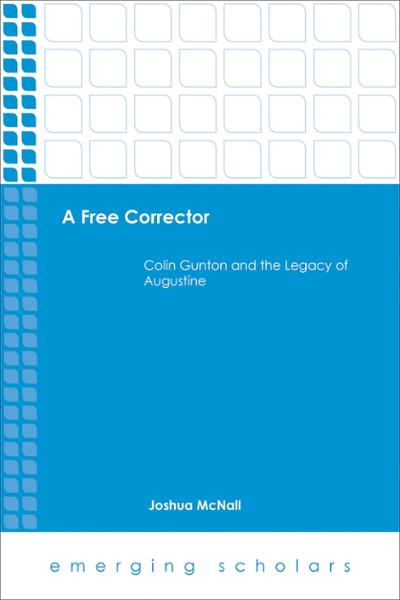 A Free Corrector: Colin Gunton and the Legacy of Augustine