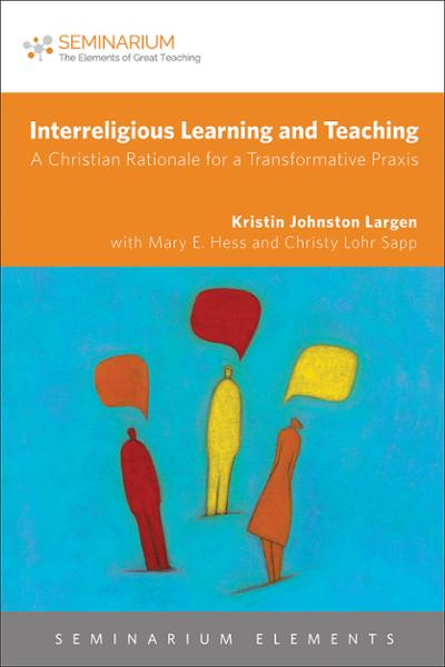 Interreligious Learning and Teaching: A Christian Rationale for a Transformative Praxis