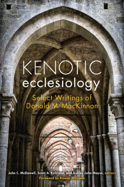 Kenotic Ecclesiology: Select Writings of Donald M. MacKinnon