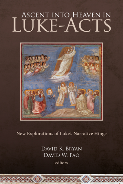 Ascent into Heaven in Luke-Acts: New Explorations of Luke's Narrative Hinge