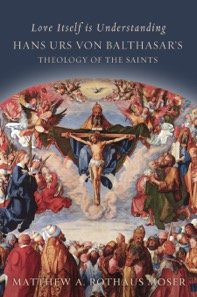 Love Itself is Understanding: Hans Urs von Balthasar's Theology of the Saints