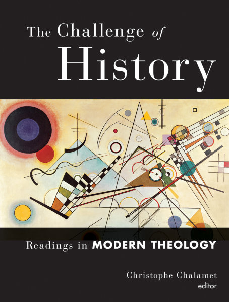 The Challenge of History: Readings in Modern Theology