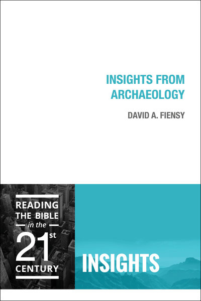 Insights from Archaeology: Reading the Bible in the Twenty-First Century