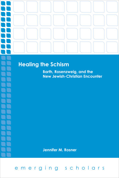 Healing the Schism: Barth, Rosenzweig, and the New Jewish-Christian Encounter