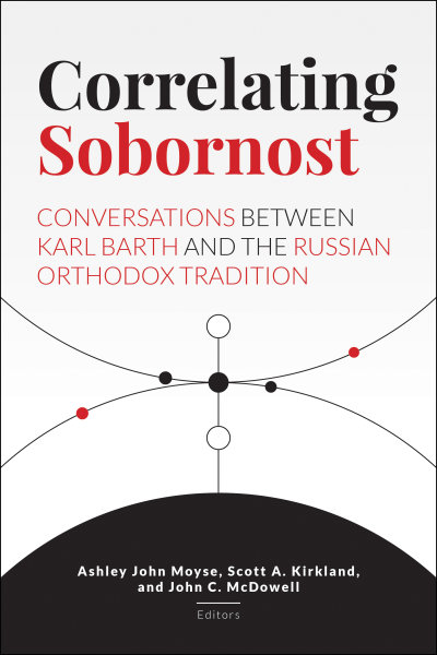 Correlating Sobornost: Conversations between Karl Barth and the Russian Orthodox Tradition