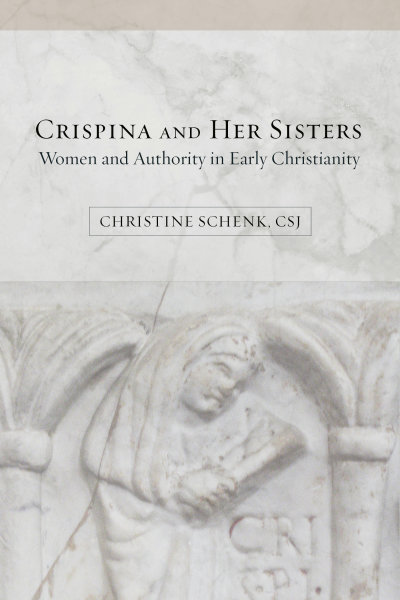 Crispina and Her Sisters: Women and Authority in Early Christianity