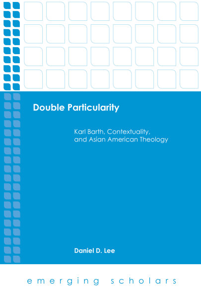 Double Particularity: Karl Barth, Contextuality, and Asian American Theology