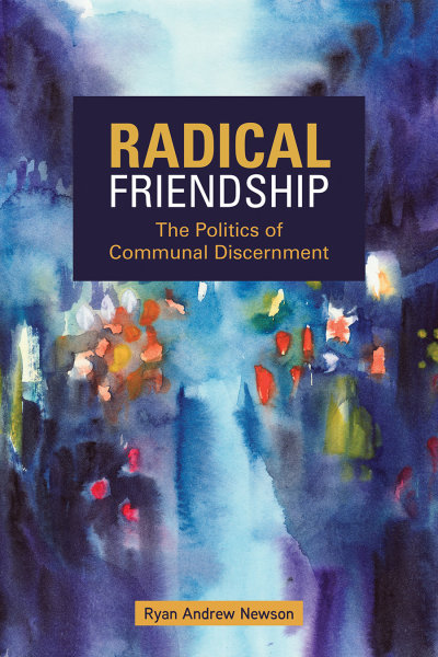 Radical Friendship: The Politics of Communal Discernment