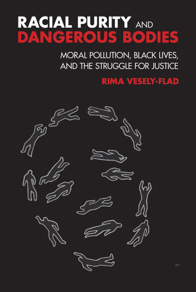 Racial Purity and Dangerous Bodies: Moral Pollution, Black Lives, and the Struggle for Justice