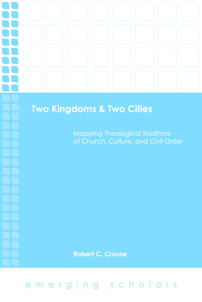 Two Kingdoms and Two Cities: Mapping Theological Traditions of Church, Culture, and Civil Order