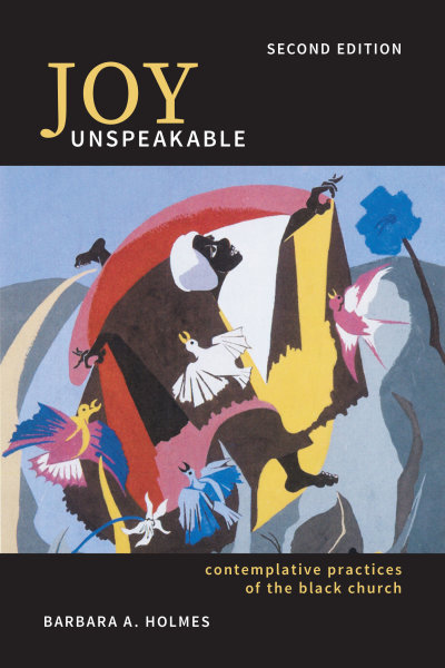 Joy Unspeakable: Contemplative Practices of the Black Church (Second Edition)