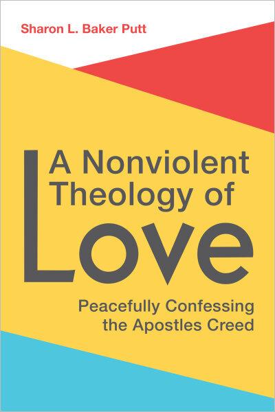 A Nonviolent Theology of Love: Peacefully Confessing the Apostles Creed