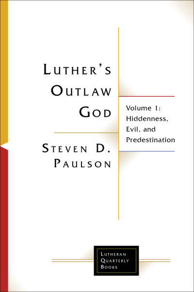 Luther's Outlaw God, Volume 1: Hiddenness, Evil, and Predestination