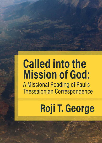 Called into the Mission of God: A Missional Reading of Paul's Thessalonian Correspondence