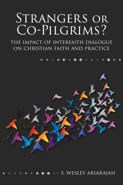 Strangers or Co-Pilgrims?: The Impact of Interfaith Dialogue on Christian Faith and Practice