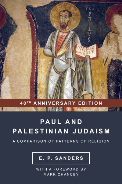 Paul and Palestinian Judaism: A Comparison of Patterns of Religion, 40th Anniversary Edition with a Foreword by Mark Chancey