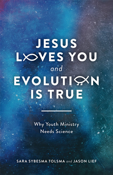 Jesus Loves You and Evolution Is True: Why Youth Ministry Needs Science