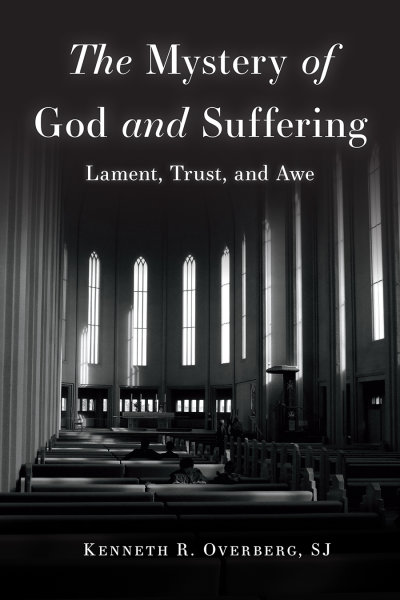 The Mystery of God and Suffering: Lament, Trust, and Awe