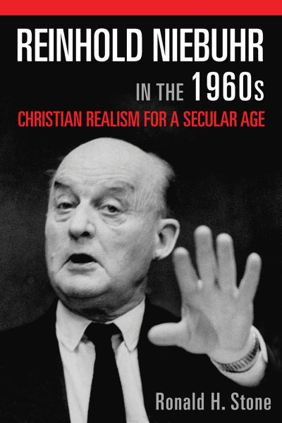 Reinhold Niebuhr in the 1960s: Christian Realism for a Secular Age