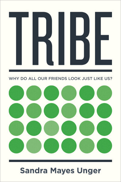 Tribe: Why Do All Our Friends Look Just Like Us?