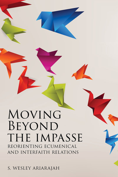 Moving Beyond the Impasse: Reorienting Ecumenical and Interfaith Relations