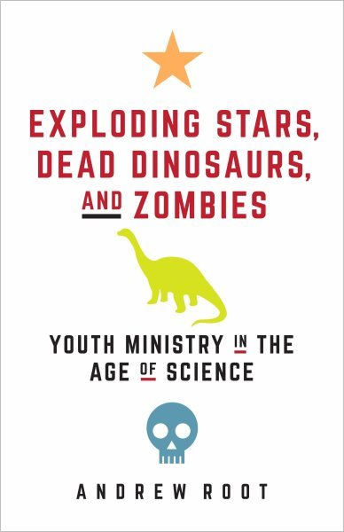 Exploding Stars, Dead Dinosaurs, and Zombies: Youth Ministry in the Age of Science