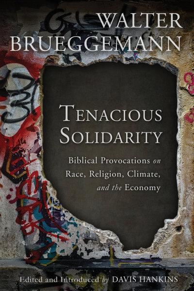 Tenacious Solidarity: Biblical Provocations on Race, Religion, Climate, and the Economy