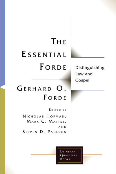 The Essential Forde: Distinguishing Law and Gospel