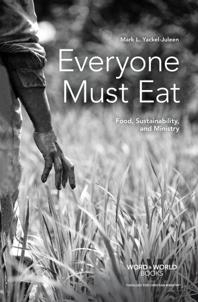 Everyone Must Eat: Food, Sustainability, and Ministry