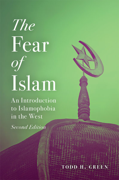 The Fear of Islam Second Edition: An Introduction to Islamophobia in the West