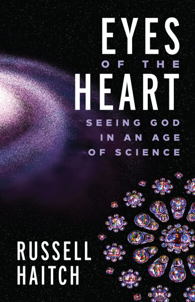 Eyes of the Heart: Seeing God in an Age of Science