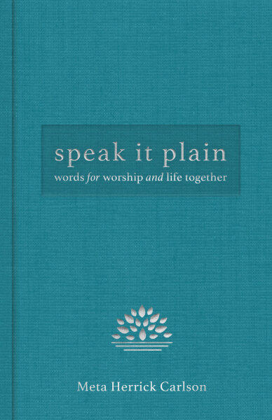 Speak It Plain: Words for Worship and Life Together