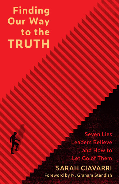 Finding Our Way to the Truth: Seven Lies Leaders Believe and How to Let Go of Them