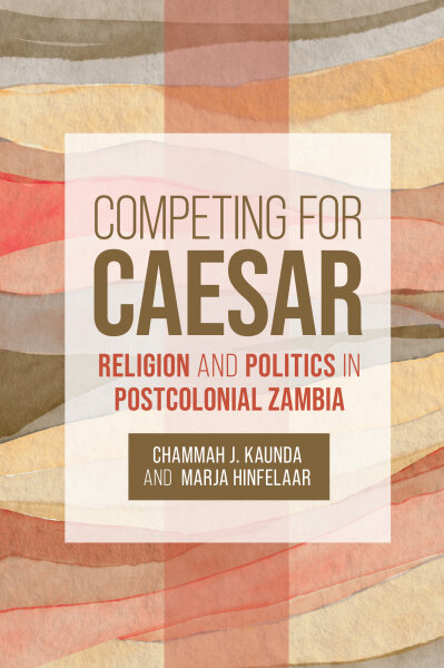 Competing for Caesar: Religion and Politics in Postcolonial Zambia