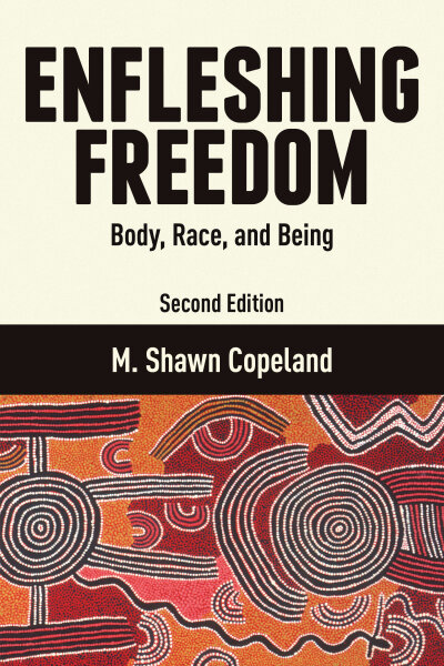 Enfleshing Freedom: Body, Race, and Being, Second Edition
