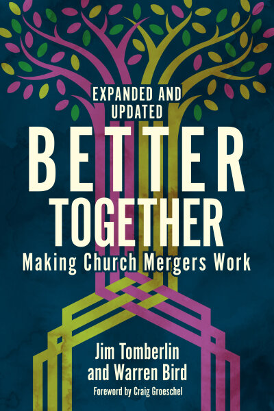 Better Together, Expanded and Updated: Making Church Mergers Work