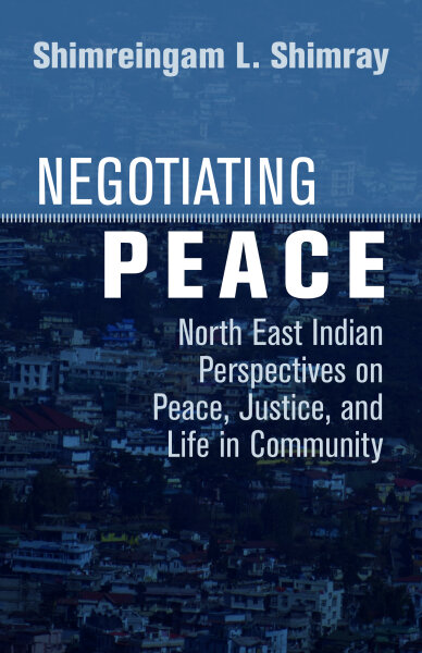 Negotiating Peace: North East Indian Perspectives on Peace, Justice, and Life in Community