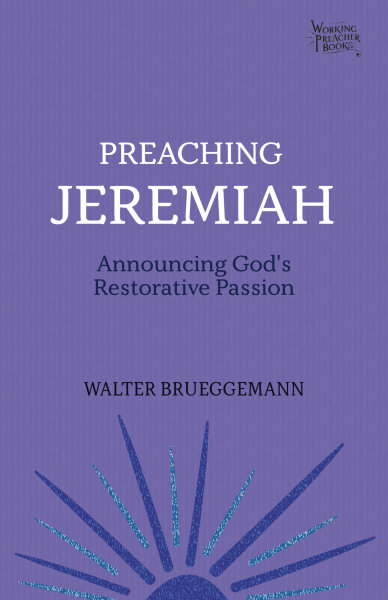 Preaching Jeremiah: Announcing God's Restorative Passion