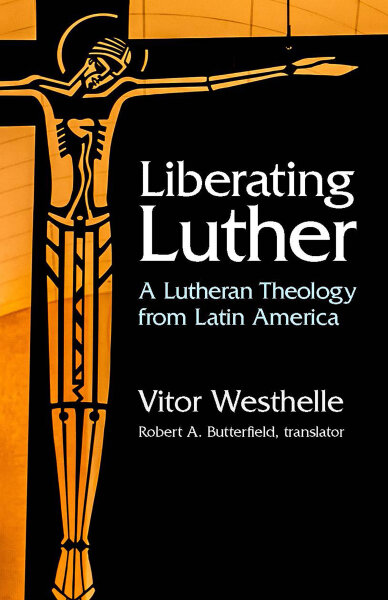 Liberating Luther: A Lutheran Theology from Latin America