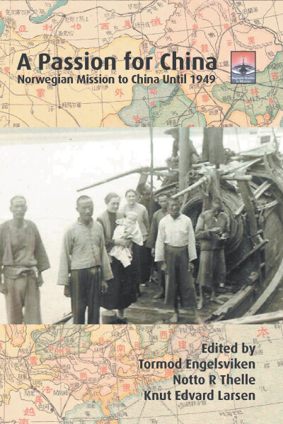 A Passion for China: Norwegian Mission to China Until 1949